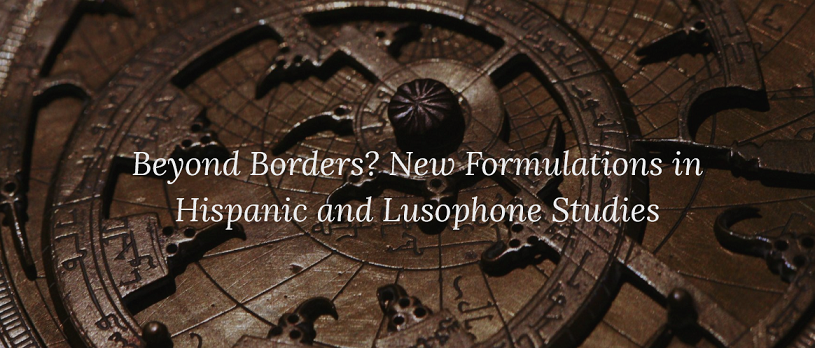 """CFP """"Beyond borders? New Formulations in Hispanic and Lusophone Worlds"""""""