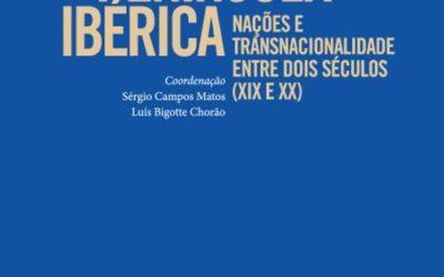 Península Ibérica. Nações e transnacionalidade entre dois séculos (XIX e XX)