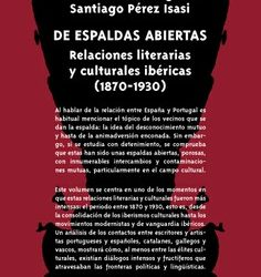 De espaldas abiertas. Relaciones literarias y culturales ibéricas (1870-1930)