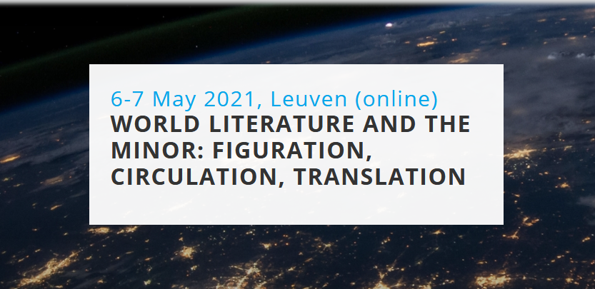 "Online conference ""World Literature and the Minor: Figuration, Circulation, Translation"" (6-7 May 2021)"